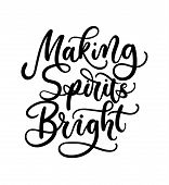Making Spirits Bright Lettering Card. Hand Drawn Inspirational Christmas Quote. Winter Greeting Card poster