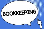 Conceptual Hand Writing Showing Bookkeeping. Business Photo Showcasing Keeping Records Of The Financ poster