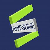 Text Sign Showing Awesome. Conceptual Photo Something Spectacular Amazing Fantastic Extremely Impres poster