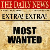 most wanted, article text in newspaper poster