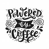 Powered By Coffee Hand Written Lettering. Funny Creative Phrase For Social Media Post, Tee Shirt, Mu poster