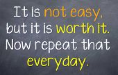 It is not easy but it is worth it