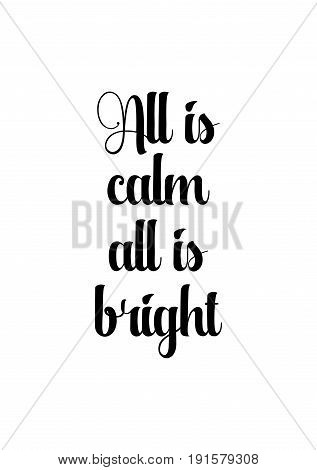Isolated calligraphy on white background. Quote about winter and Christmas. All is calm, all is bright.