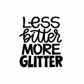 Less Bitter More Glitter. Funny Inspirational Hand Drawn Lettering Quote. Black And White Isolated P poster