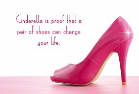 pic of cinderella  - Pink high heel shoe on pink wood shabby chic table with Cinderella Is Proof quote - JPG