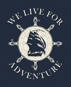 Retro Banner With Sailing Yacht, Steering Wheel And The Words We Live For Adventure. Vector Hand-dra poster
