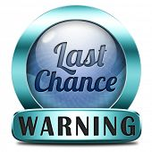 last chance final opportunity or call now or never button sign or icon