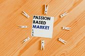 Word Writing Text Passion Based Market. Business Concept For Emotional Sales Channel A Personalize C poster