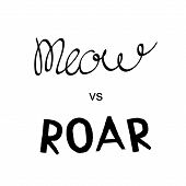 Meow Vs Roar Lettering. Black Text On White Background. Animals Nature Sounds. Vector Illustration. poster