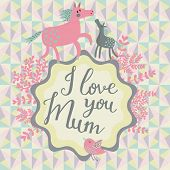 I love you Mum. Horse mother and cute foal on stylish vector card. Vintage background with horses, b