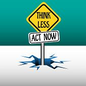 Think less act now