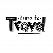 Time To Travel Lettering Isolated. Inspirational Inscription On  Travel, Vacations, Rest, Tourism. V poster