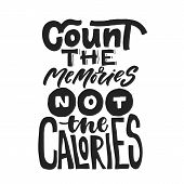Count The Memories Not The Calories. Fun Saying About Caories And The Diet. Brush Lettering Quote. M poster