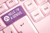 Writing Note Showing Hello I M A Genius. Business Photo Showcasing Introduce Yourself As Over Averag poster