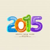 Happy New Year 2015 celebrations greeting card design with glossy colourful text on beige background.