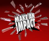 The words Make an Impact breaking through 3D red glass to illustrate making a difference, taking act