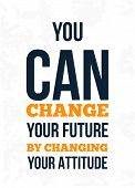 You Can Change Your Future By Changing Your Attitude. Inspiring Creative Motivation Quote. Vector Ty poster