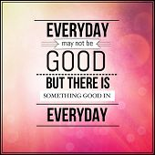 Inspirational Typographic Quote - Everyday may not be good but there is something good in everyday