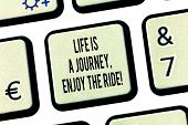 Conceptual Hand Writing Showing Life Is A Journey Enjoy The Ride. Business Photo Text Enjoying Thing poster