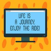 Writing Note Showing Life Is A Journey Enjoy The Ride. Business Photo Showcasing Enjoying Things Tha poster