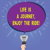 Conceptual Hand Writing Showing Life Is A Journey Enjoy The Ride. Business Photo Showcasing Enjoying poster