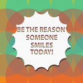 Word Writing Text Be The Reason Someone Smiles Today. Business Concept For Make Somebody Happy Give  poster