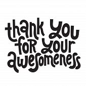 Thank You For Your Awesomeness - Unique Slogan For Social Media, Poster, Card, Banner, Textile, Gift poster
