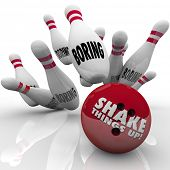 Shake Things Up bowling ball striking pins marked bowling exciting idea vs  dullness sameness