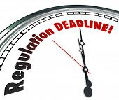Regulation Deadline words on a white clock face reminding you it is time to meet, follow or comply w