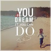 Inspirational Typographic Quote - If you dream it, you can do