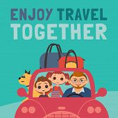 Enjoy Travel Together Typo Poster. Cheerful Flat Color Vector. Family Travelling By Car Cute Cartoon poster