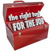 The Right Tool for the Job words in a red metal toolbox to illustrate the importance of choosing the