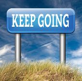 keep going or moving don't quit or stop continue don't give up