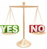 The words Yes and No on a gold scale representing your choices as you weigh your options to answer a question, either rejecting or approving an idea or suggestion