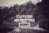 Motivational And Inspirational Quotes - Stay Patient And Trust Your Journey. With Blurred Vintage St poster