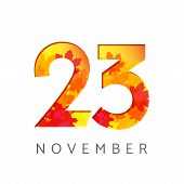 23 St Of November Calendar Numbers. 23 Years Old Autumn Logotype. Anniversary Digits With Leaves. Is poster
