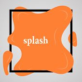 Big Orange Splash With Lots Of Small Splashes In Black Frame And Inscription Splash. Vector Illustra poster