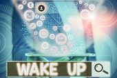 Conceptual Hand Writing Showing Wake Up. Business Photo Showcasing An Instance Of A Demonstrating Wa poster
