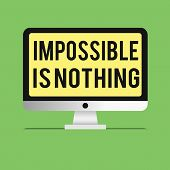 Word Writing Text Impossible Is Nothing. Business Concept For Anything Is Possible Believe The Realm poster