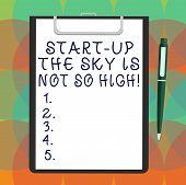 Word Writing Text Start Up The Sky Is Not So High. Business Concept For Motivation To Grow As Much A poster