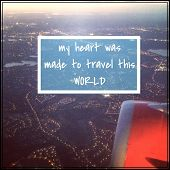 Inspirational Typographic Quote - My Heart was made to travel this world