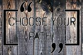 Handwriting Text Choose Your Path. Concept Meaning Decide Your Far Future Life Career Partner Or Hob poster