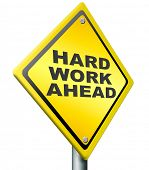hard work ahead yellow warning road sign, tough job be ambitious even if you have a difficult challe