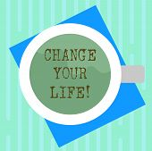 Word Writing Text Change Your Life. Business Concept For Set Life Goals And Reward Yourself When You poster