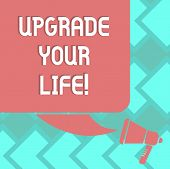 Text Sign Showing Upgrade Your Life. Conceptual Photo Improve Your Way Of Living Getting Wealthier A poster