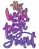 The World Is Our Playground. Hand Written Lettering In Bright Gradienet Colors With Glare And Stroke poster