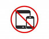 No Or Stop. Mobile Devices Icon. Smartphone And Tablet Pc Signs. Touchscreen Gadget Symbols. Prohibi poster