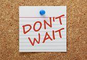 Don't Wait Reminder