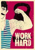 Work Hard. Retro Gym Typographic Vintage Grunge Poster Design With Strong Man. Retro Vector Illustra poster