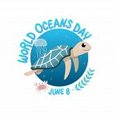 Vector Of Logo For World Ocean Day With Turtle Swim In The Sea With Jellyfish And Crab In Circle.  W poster